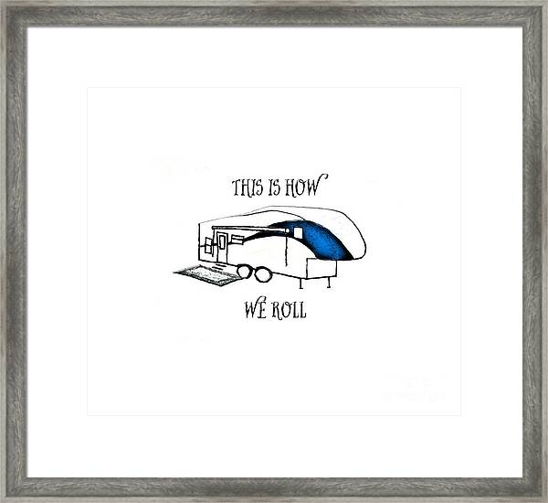 This Is How We Roll     Rv Humor Framed Print
