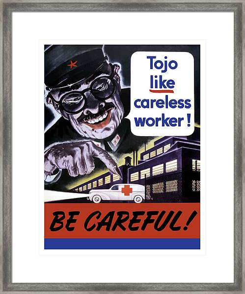 Tojo Like Careless Workers - Ww2 Framed Print