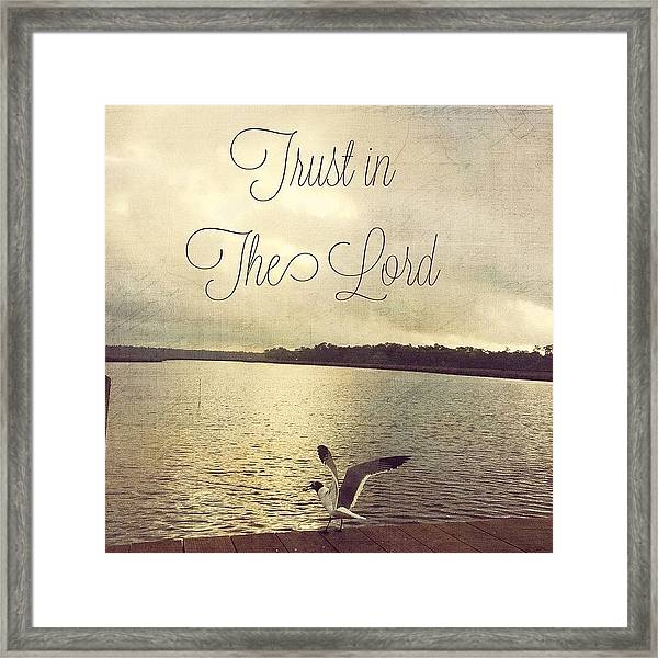 Trust In The Lord #trust #inspirational Framed Print