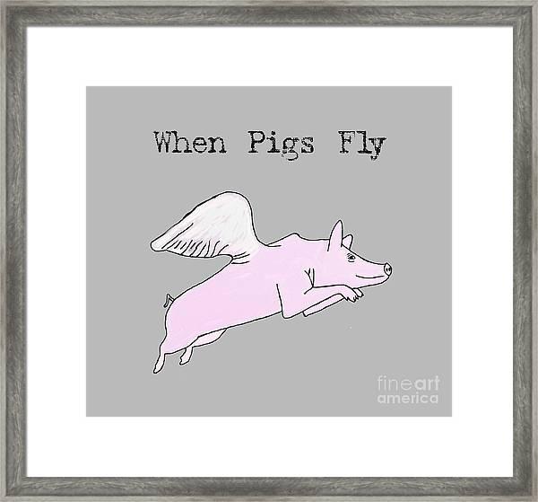 When Pigs Fly Framed Print