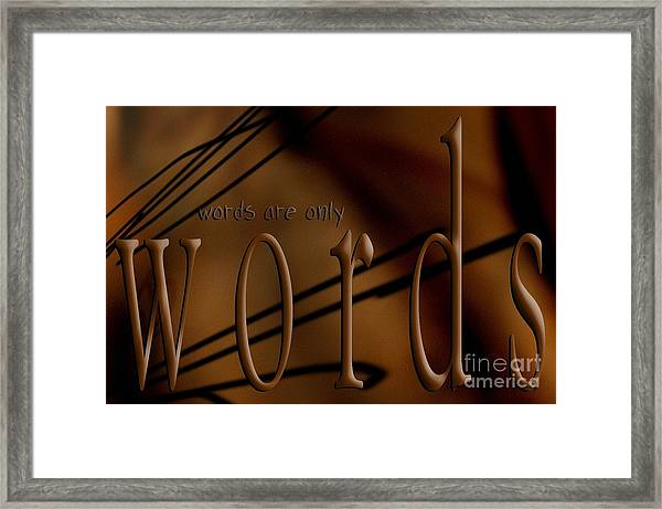 Words Are Only Words 4 Framed Print