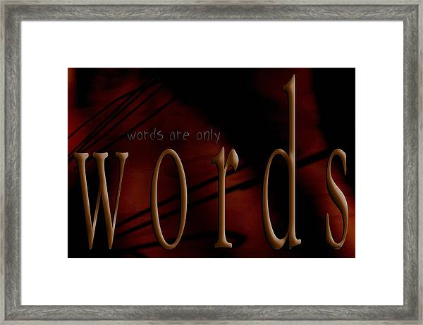 Words Are Only Words 5 Framed Print