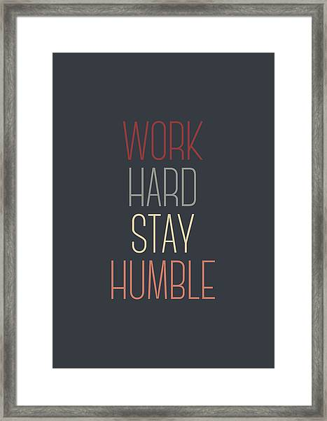 Work Hard Stay Humble Quote Framed Print