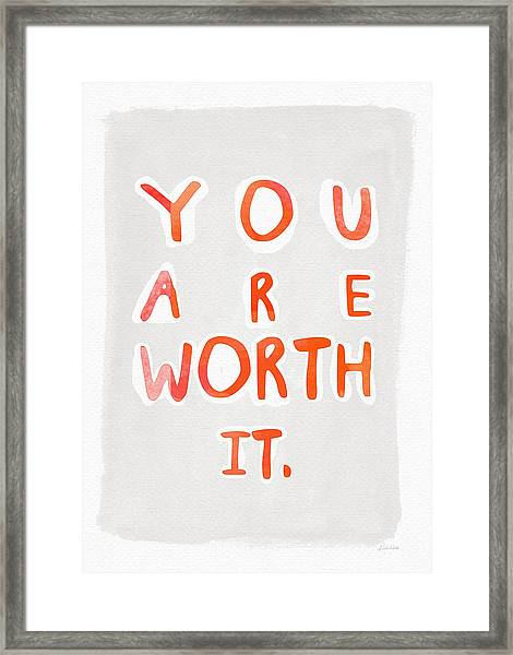 You Are Worth It Framed Print