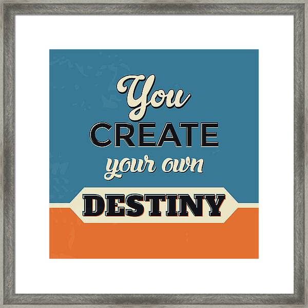 You Create Your Own Destiny Framed Print