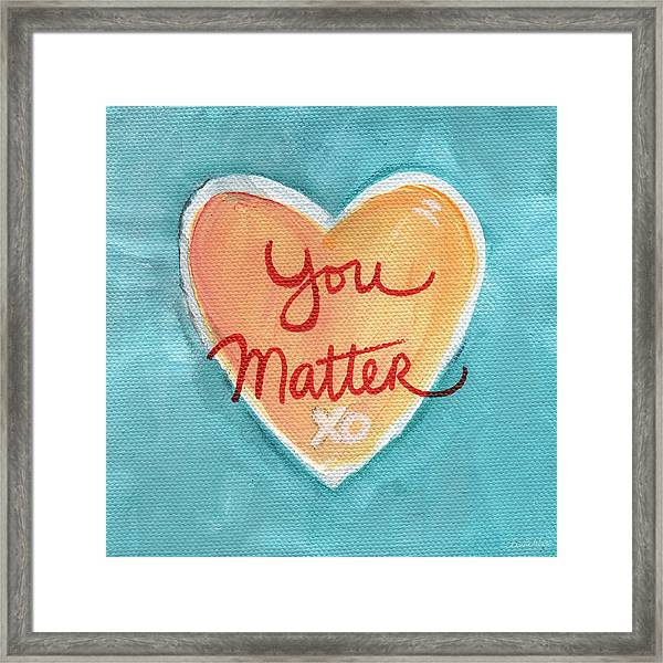 You Matter Love Framed Print