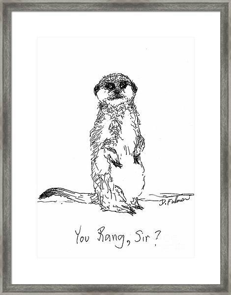 You Rang, Sir? Framed Print
