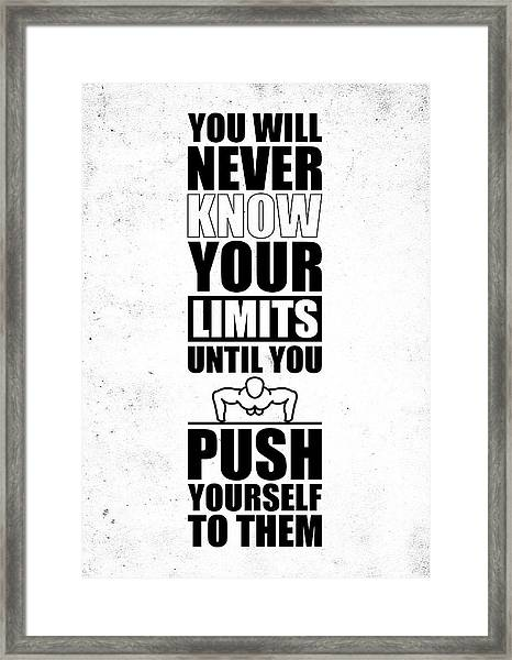 You Will Never Know Your Limits Until You Push Yourself To Them Gym Motivational Quotes Poster Framed Print