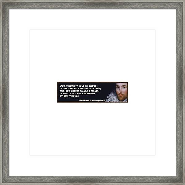 Our Virtues Would Be Proud #shakespeare #shakespearequote Framed Print