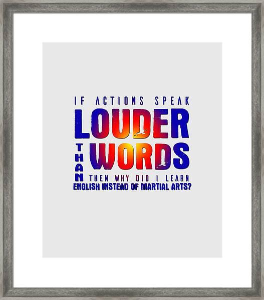 Actions Speak Louder  Framed Print