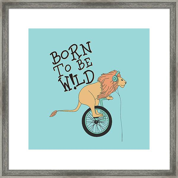 Born To Be Wild - Baby Room Nursery Art Poster Print Framed Print