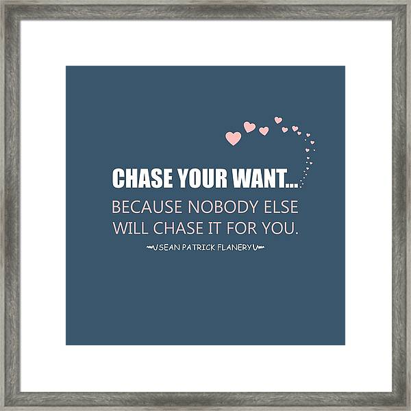 Chase Your Want... Framed Print