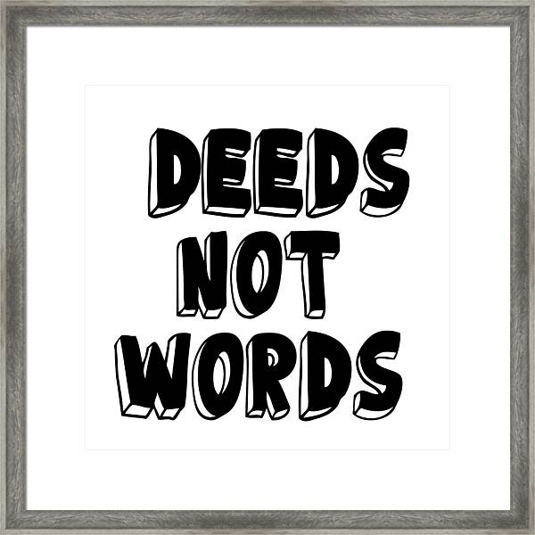 Deeds Not Words Conscious Motivational Quote Prints Framed Print