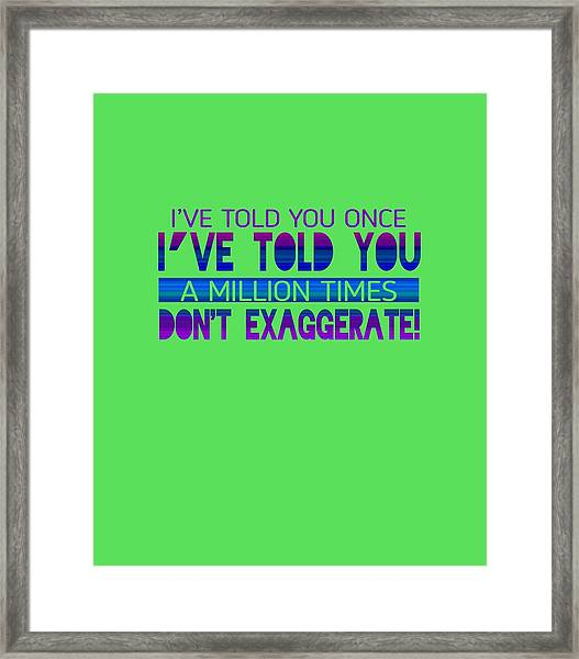 Don't Exaggerate Framed Print