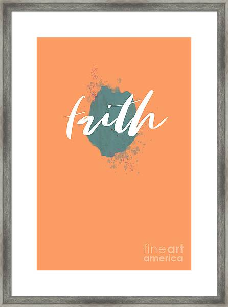 Eclectic Wall Art, Watercolor Splatter, Faith, Teal, And Peach  Framed Print