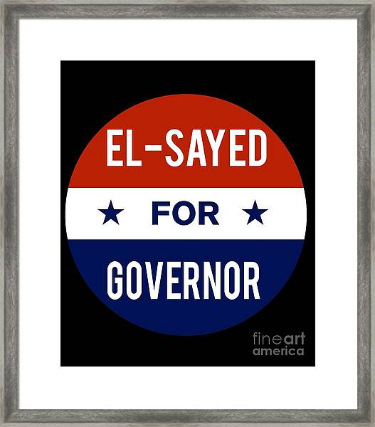 Framed Print featuring the digital art El Sayed For Governor 2018 by Flippin Sweet Gear