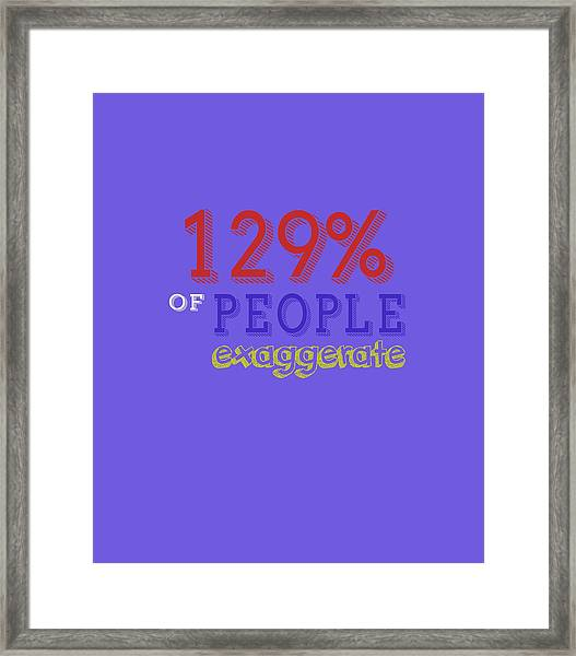 Exaggerate Framed Print