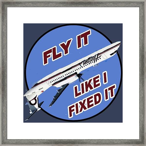 Fly It Like I Fixed It Framed Print