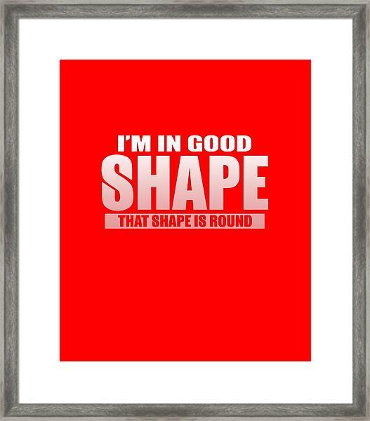 Good Shape Framed Print