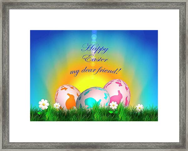 Happy Easter My Dear Friend Framed Print