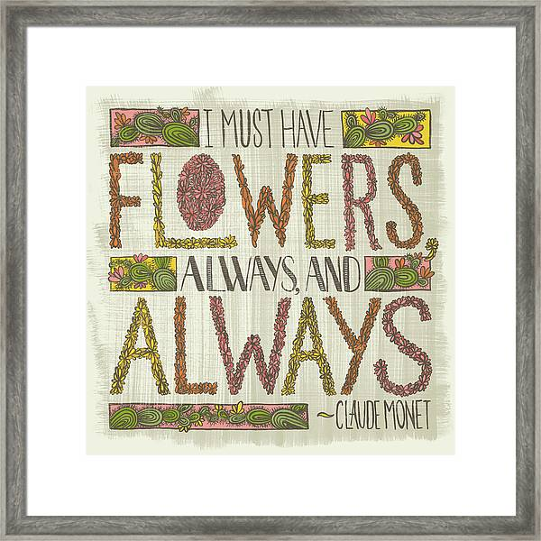 I Must Have Flowers Always And Always Claude Monet Quote Framed Print