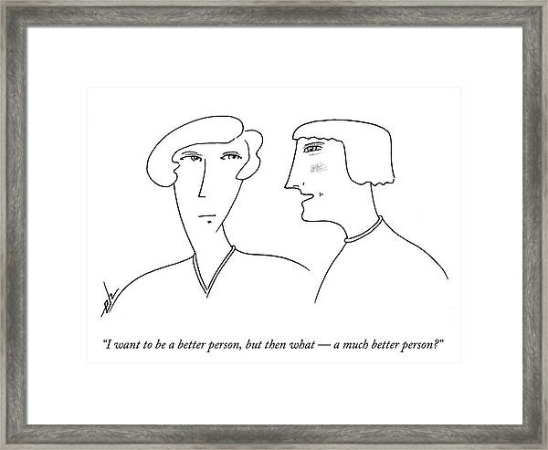 I Want To Be A Better Person Framed Print