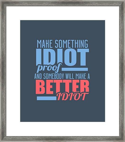 Idiot Proof Framed Print