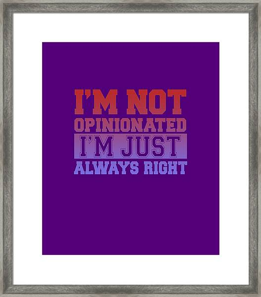 I'm Not Opinionated Framed Print