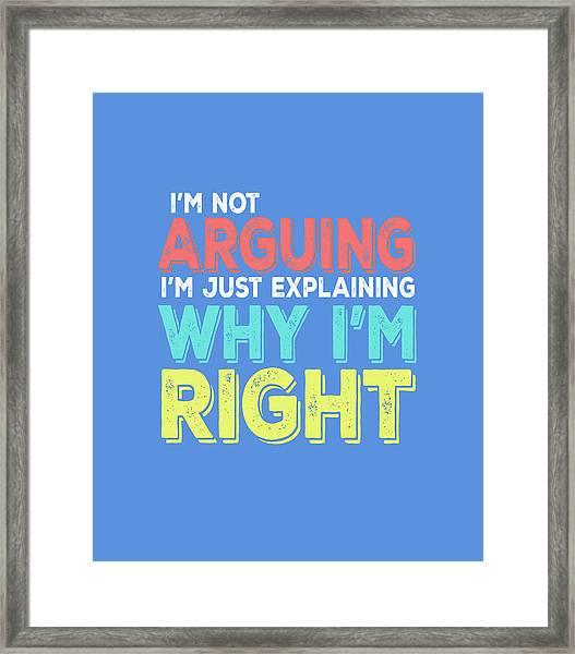 I'm Right Framed Print