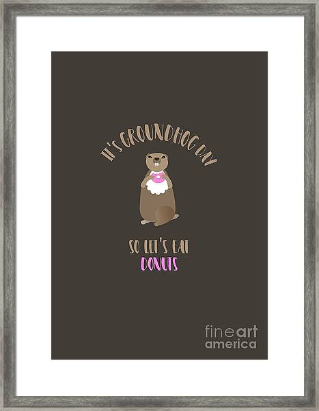 It's Groundhog Day So Let's Eat Donuts Framed Print