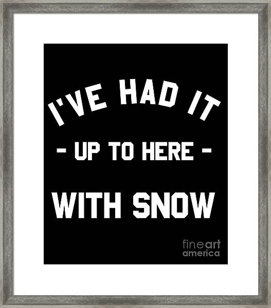Framed Print featuring the digital art Ive Had It Up To Here With Snow by Flippin Sweet Gear
