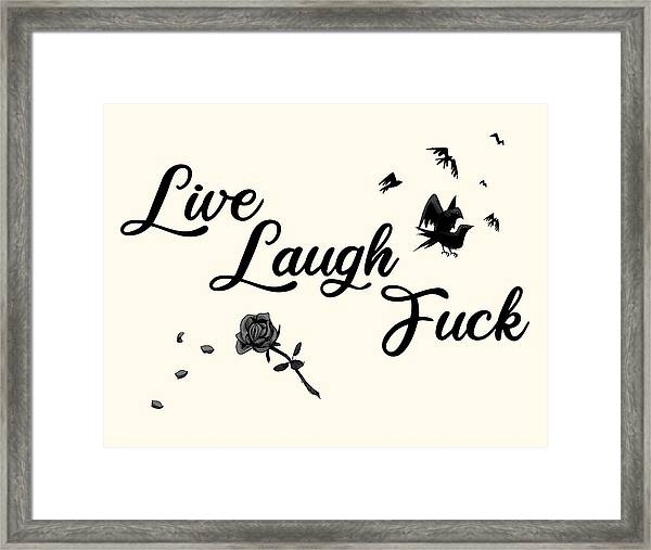 Live, Laugh, Fuck  Framed Print