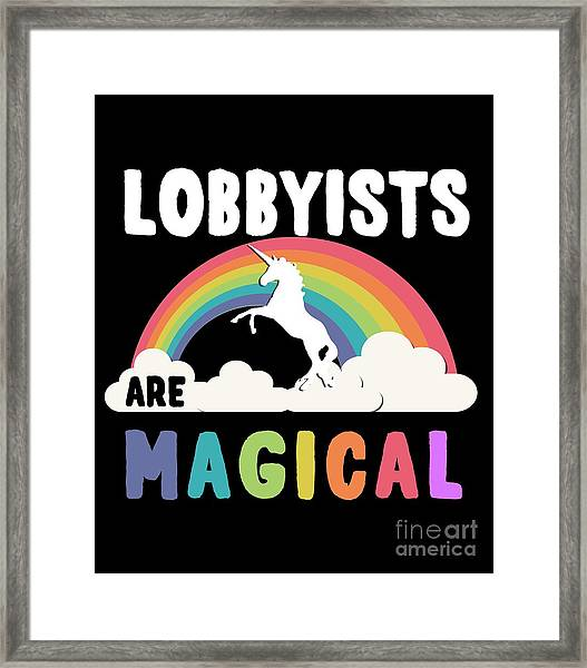 Lobbyists Are Magical Framed Print