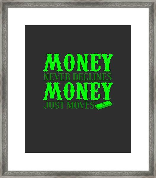 Money Just Moves Framed Print