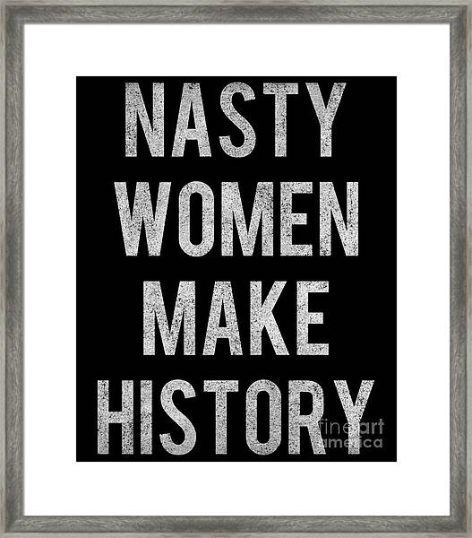 Framed Print featuring the digital art Nasty Women Make History Vintage by Flippin Sweet Gear