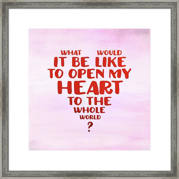 Open My Heart To The Whole World Framed Print