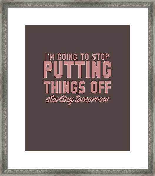Putting Things Off Framed Print