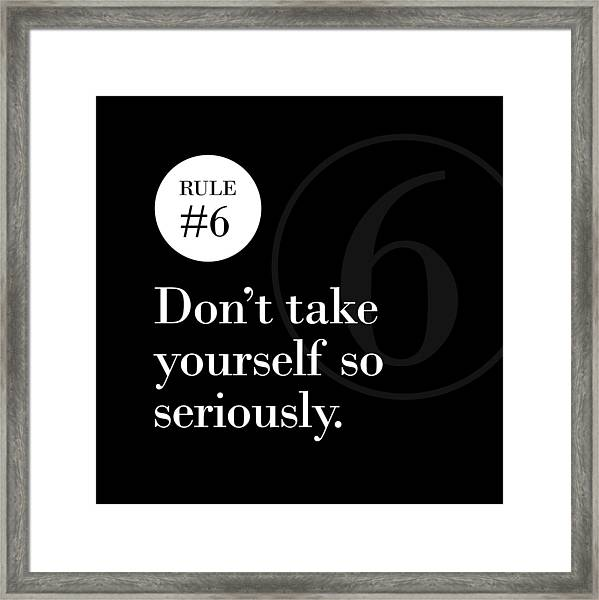 Rule #6 - Don't Take Yourself So Seriously - White On Black Framed Print