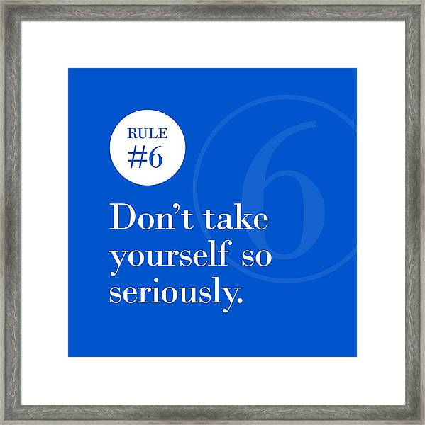 Rule #6 - Don't Take Yourself So Seriously - White On Blue Framed Print