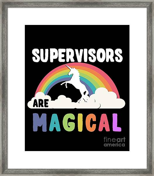 Supervisors Are Magical Framed Print