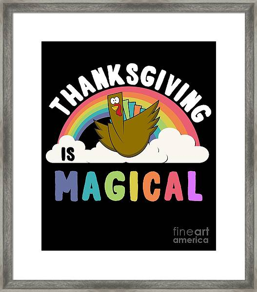 Framed Print featuring the digital art Thanksgiving Is Magical by Flippin Sweet Gear