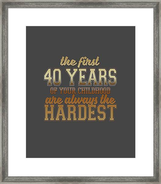 The First 40 Years Framed Print