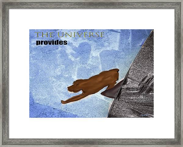 The Universe Provides Framed Print