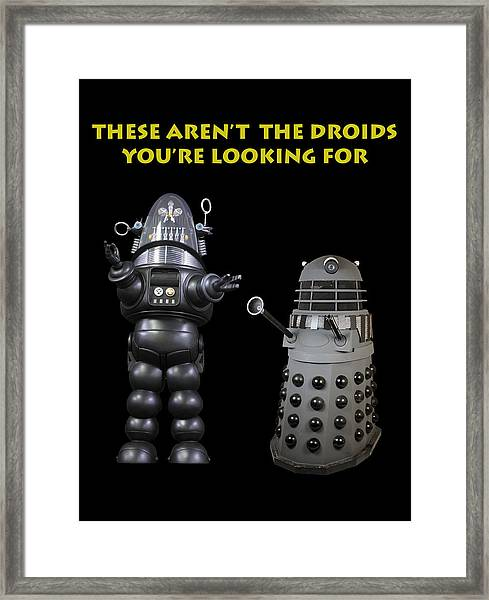 These Aren't The Droids You're Looking For Framed Print