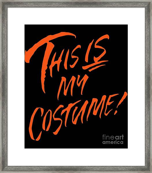 This Is My Halloween Costume Framed Print