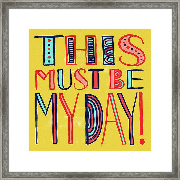 This Must Be My Day Framed Print
