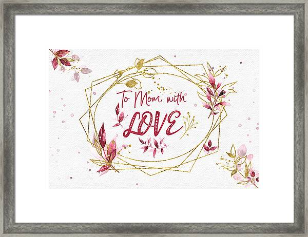 To Mom, With Love Framed Print
