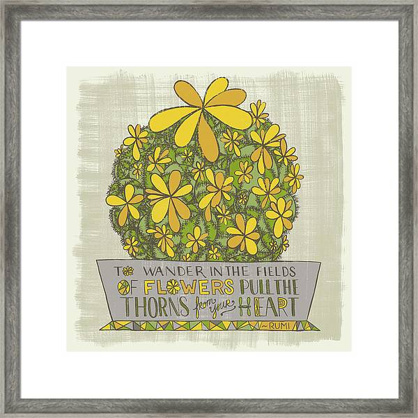 To Wander In The Fields Of Flowers Pull The Thorns From Your Heart Rumi Quote Framed Print
