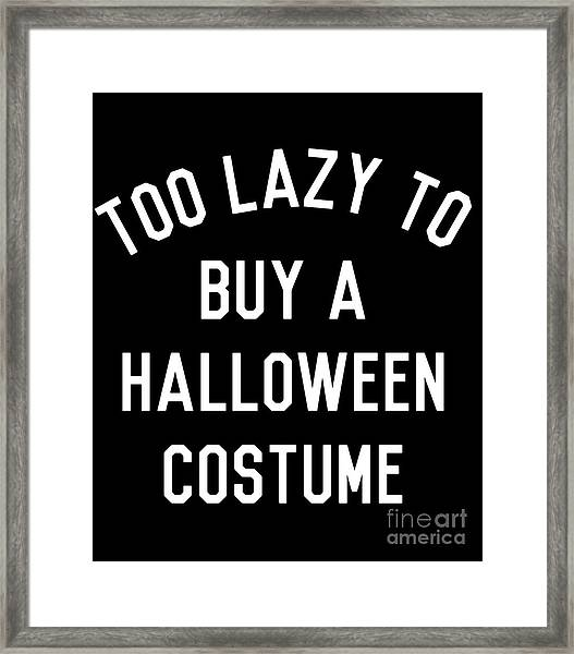 Too Lazy To Buy A Halloween Costume Framed Print
