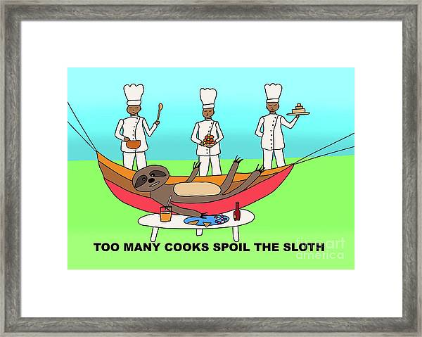 Too Many Cooks Spoil The Sloth Framed Print